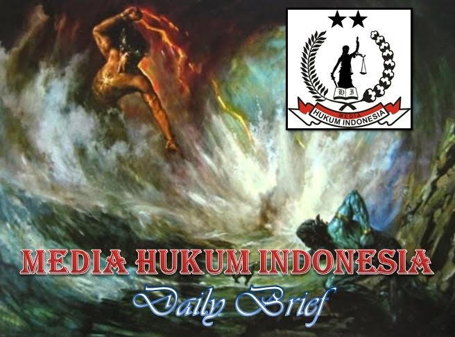Q-MHI Daily Brief ; – MEDIA HUKUM INDONESIA