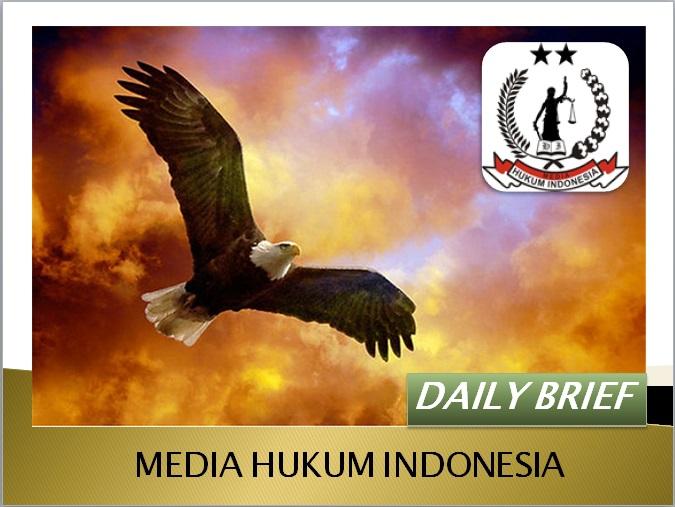 The Week MHI dailybriefing ; – MEDIA HUKUM INDONESIA