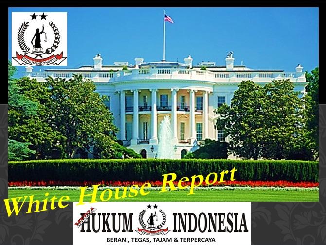 White House Report – MEDIA HUKUM INDONESIA